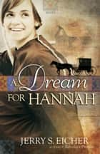 A Dream for Hannah ebook by Jerry S. Eicher
