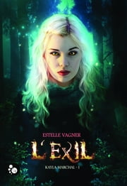 Kayla Marchal, 1 : L'Exil ebook by Estelle Vagner