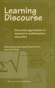 Learning Discourse - Discursive approaches to research in mathematics education ebook by C. Kieran,Ellice Ann Forman,Anna Sfard