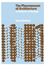 The Phenomenon of Architecture in Cultures in Change ebook by Oakley, David