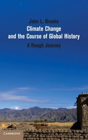 Climate Change and the Course of Global History - A Rough Journey ebook by John L. Brooke