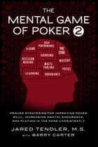 The Mental Game of Poker 2 - Proven Strategies for Improving Poker Skill, Increasing Mental Endurance, and Playing in the Zone Consistently ebook by Jared Tendler, Barry Carter