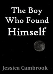 The Boy Who Found Himself ebook by Jessica Cambrook
