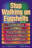 Stop Walking on Eggshells: Taking Your Life Back When Someone You Care About Has Borderline Personality Disorder ebook by Kreiger, Randi