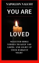 You Are Loved: Selected Bible Verses To Keep You Going And Light Up Your Darkest Night ebook by Napoleon Nalcot