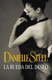 La rueda del deseo ebook by Danielle Steel