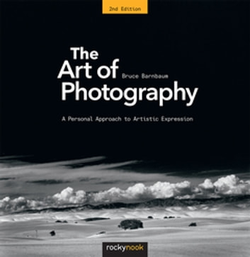 The Art of Photography - A Personal Approach to Artistic Expression ebook by Bruce Barnbaum