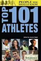 Top 101 Athletes ebook by Britannica Educational Publishing, Jeanne Nagle