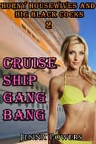 Horny Housewives and Big Black Cocks 2: Cruise Ship Gangbang ebook by Jenna Powers