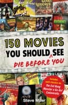 150 Movies You Should Die Before You See ebook by Steve Miller