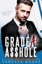 Grade A A$$hole ebook by Vanessa Booke