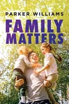 Family Matters ebook by Parker Williams