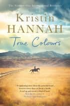True Colours ebook by Kristin Hannah