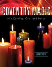Coventry Magic with Candles, Oils, and Herbs ebook by Smith, Jacki