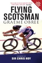 Flying Scotsman ebook by Graeme Obree, Sir Chris Hoy