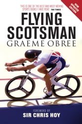 Flying Scotsman ebook by Graeme Obree,Sir Chris Hoy
