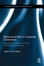 Behavioural Risks in Corporate Governance - Regulatory Intervention as a Risk Management Mechanism ebook by Ngozi Vivian Okoye