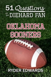 51 Questions for the Diehard Fan: Oklahoma Sooners ebook by Ryder Edwards