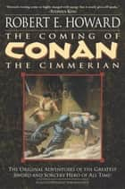 The Coming of Conan the Cimmerian ebook by Robert E. Howard