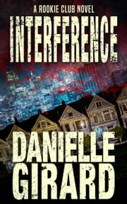 Interference - (The Rookie Club, Book 4) ebook by Danielle Girard