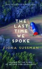 The Last Time We Spoke ebook by Fiona Sussman