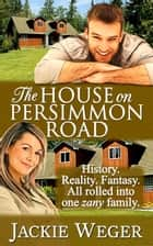 The House on Persimmon Road ebook by Jackie Weger
