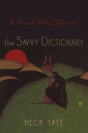 the Savvy Dictionary - A Vein of Witty Definitions ebook by Heck Tate