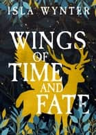 Wings of Time and Fate eBook by Isla Wynter