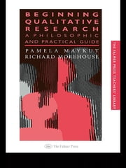 Beginning Qualitative Research - A Philosophical and Practical Guide ebook by Pamela Maykut,Richard Morehouse