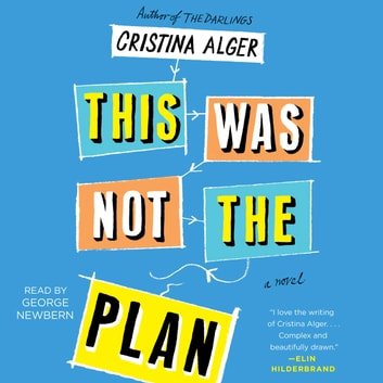 This Was Not the Plan - A Novel audiobook by Cristina Alger
