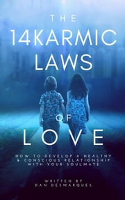 The 14 Karmic Laws of Love - How to Develop a Healthy and Conscious Relationship With Your Soulmate ebook by Dan Desmarques