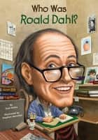 Who Was Roald Dahl? ebook by True Kelley,Stephen Marchesi,Nancy Harrison