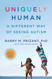 Uniquely Human - A Different Way of Seeing Autism ebook by Tom Fields-Meyer,Barry M. Prizant