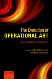 The Evolution of Operational Art: From Napoleon to the Present ebook by John Andreas Olsen,Martin van Creveld