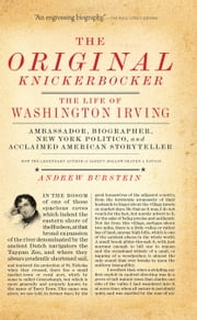 The Original Knickerbocker - The Life of Washington Irving ebook by Andrew Burstein