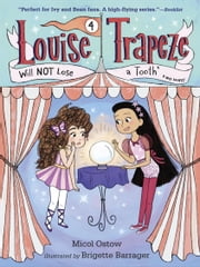 Louise Trapeze Will NOT Lose a Tooth ebook by Micol Ostow,Brigette Barrager