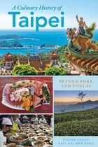 A Culinary History of Taipei - Beyond Pork and Ponlai ebook by Steven Crook, Katy Hui-wen Hung