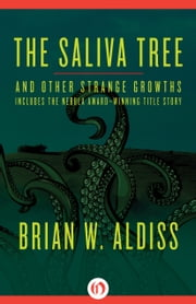 The Saliva Tree and Other Strange Growths ebook by Brian W. Aldiss