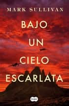 Bajo un cielo escarlata ebook by Mark T. Sullivan