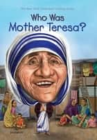 Who Was Mother Teresa? ebook by Jim Gigliotti, David Groff, Who HQ
