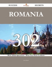 Romania 302 Success Secrets - 302 Most Asked Questions On Romania - What You Need To Know ebook by Joan Baird
