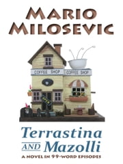 Terrastina and Mazolli: a Novel in 99-word Episodes ebook by Mario Milosevic