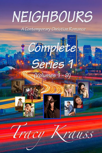 Neighbours: A Contemporary Christian Romance - Complete Series 1 (Volume 1 - 9) ebook by Tracy Krauss