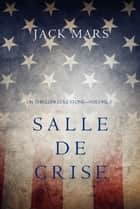 Salle de Crise (Un Thriller Luke Stone—Volume 3) eBook by Jack Mars