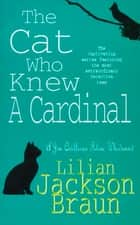 The Cat Who Knew a Cardinal (The Cat Who… Mysteries, Book 12) - A charming feline whodunnit for cat lovers everywhere ebook by Lilian Jackson Braun