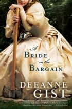 Bride in the Bargain, A ebook by Deeanne Gist