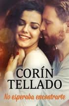 No esperaba encontrarte ebook by Corín Tellado