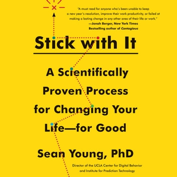 Stick with It - A Scientifically Proven Process for Changing Your Life-for Good audiobook by Sean D. Young
