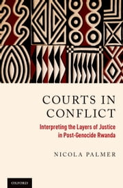 Courts in Conflict: Interpreting the Layers of Justice in Post-Genocide Rwanda ebook by Nicola Palmer