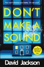 Don't Make a Sound - Can you keep quiet about the bestselling thriller everyone's talking about? ebook by David Jackson